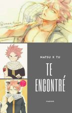 Te Encontre (Natsu x tu) by marune371