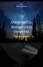 ANDRÓMEDA : Bailando en la Oscuridad. by IDark_Moonie