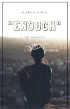 Enough by Twynise
