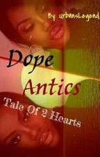 Dope Antics (Tale Of 2 Hearts) by UrbansLegend