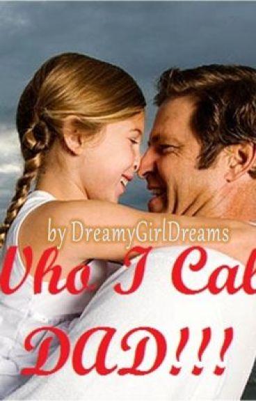 Who I Call Dad by DreamyGirlDreams