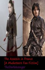 The Assassin of France (A [The Musketeers fanfiction]) by TheDarkAvenger