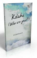 KELABU (who are you?) (LENGKAP) by Alqishthi