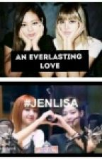 AN EVERLASTING LOVE [JENLISA]😍😍 by JenLisaIsSuperior