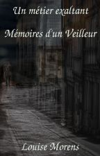 Un métier exaltant - Mémoires d'un Veilleur by LouiseMorens