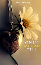 Only Time Can Tell (Going through editing) ✔ by RosalynBurgess