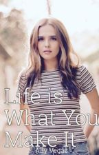 Life is What You Make It by allyvegaz