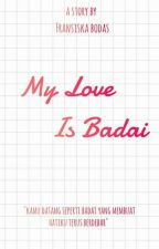 My Love Is Badai✔ by fbodas28