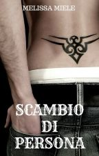 Scambio di persona (SECONDO IN FILA PER AGGIORNAMENTI) by Melissami91
