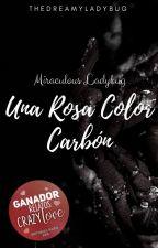 Una Rosa Color Carbón |Historia completa| by TheDreamyLadybug