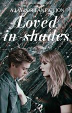 Loved in Shades (A Jaylor Fanfiction) by MadieBrooks