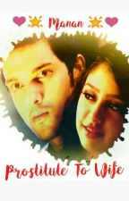 Manan One Shot : Prostitute To Wife ? {✔} by Nisshhaa_MaNan