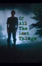 Of All The Lost Things by take-me_away_
