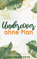 Undercover ohne Plan by teatimestorys