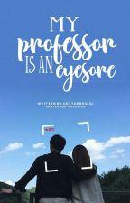 My Professor is an Eyesore by heytheregigi