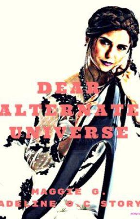 Dear Alternate Universe by MaggieG1724