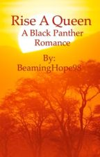 Rise A Queen (A T'Challa/Black Panther Romance) by BeamingHope98