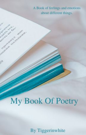 My Book Of Poetry  by tiggerinwhite