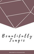 Beautifully Tragic [On Going] by secretlychasing