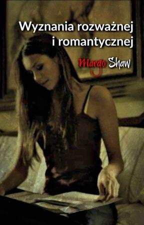Wyznania rozważnej i romantycznej by MargoShaw