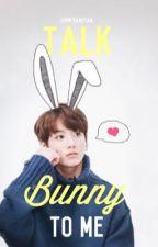 Talk Bunny to Me by CupNBangtan