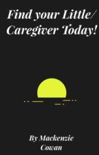 Find Your Little/ Caregiver Today!! by AlexiaFisher