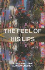 the feel of his lips | jikook by MissManagerK