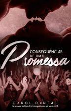 Consequências de Uma Promessa - Série Consequências Irreparáveis 2.5 by CarolDantasAmorim