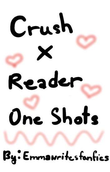 Crush x Reader One Shots