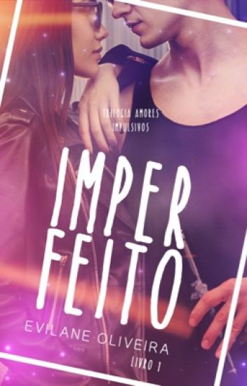 Imperfeito [Trilogia Amores Impulsivos] Livro #01