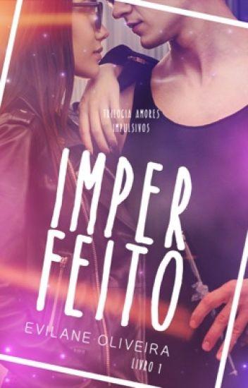 [COMPLETO] Imperfeito [Trilogia Amores Impulsivos] Livro #01