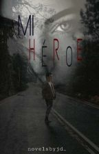 Mi héroe.  by novelsbyjd_