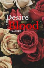 Desire by Blood | Desire Series ~ 1 by KaedeT