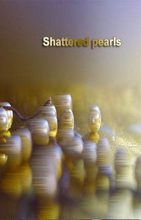 shattered pearls (Complete) by ashley_devlin