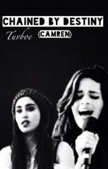 Chained by Destiny (Camren)
