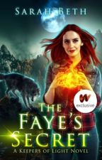 The Faye's Secret - Keepers of Light, Book I by SarahBeth9009