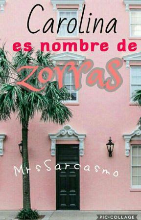 Carolina es nombre de zorras by MrsSarcasmo