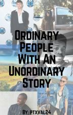 Ordinary people with an unordinary story (a Pentatonix fanfiction) by ptxval24