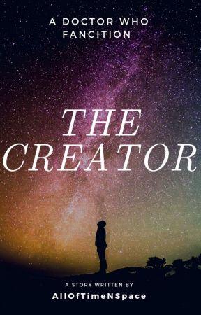 The Creator **UNDERGOING REWRITE** by AllOfTimeNSpace