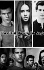 This isn't Twilight Saga: Eclipse (Book 3) by Wendolyne_Aguilar_15