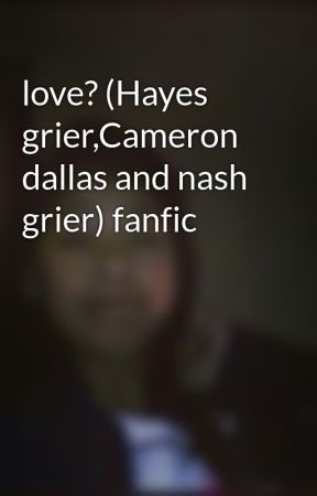 Love Hayes Griercameron Dallas And Nash Grier Fanfic Haircut