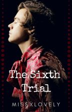 The Sixth Trial [H.S.] by missxlovely