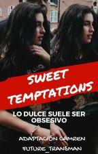 Sweet Temptations (Adaptación Camren G!P) by Future_transman