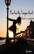 Perfectly Imperfect -(PDH Dante X Reader) by __anti_social__