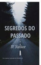 Segredos do Passado (JF Júnior) by JuniorAraujo101
