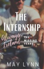 The Internship - Always, Ireland:  The Missing Years by Sheerio1621