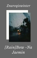 [Rain]Bow✔- Na Jaemin(complete) by Znareqiswinter