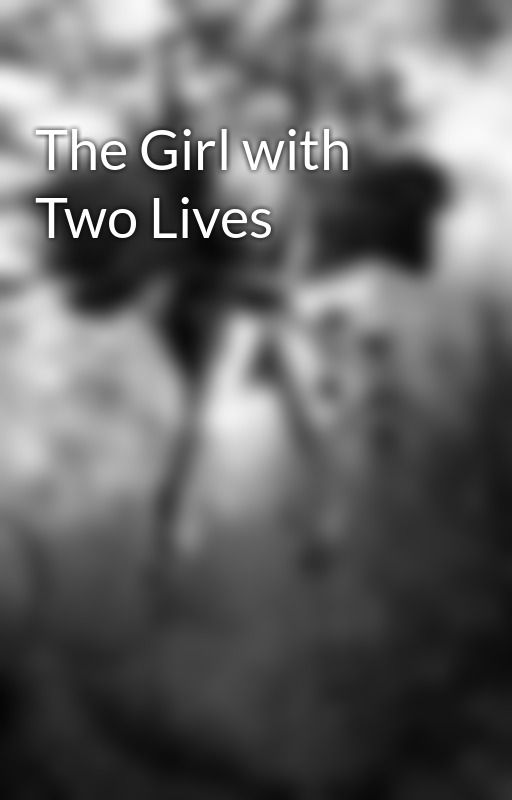 The Girl with Two Lives by DepressingDarkness