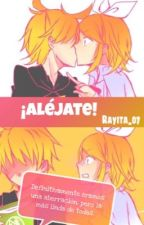 ¡Aléjate! by Rayita_07