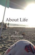 About life  by elizayala
